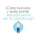 Cómo funciona y quién puede beneficiarse del Coaching